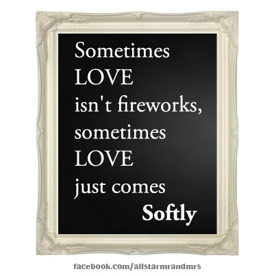 Sometimes LOVE isn't fireworks, sometimes LOVE just comes softly ~ ❤