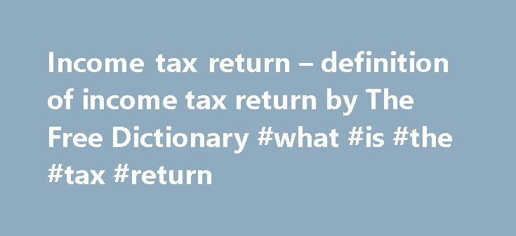 "Income tax return – definition of income tax return by The Free Dictionary #what #is #the #tax #return http://incom.remmont.com/income-tax-return-definition-of-income-tax-return-by-the-free-dictionary-what-is-the-tax-return/  #meaning of income tax # income tax return An extension to file a 2004 calendar-year individual income tax return also extends the time to file Form 709 for 2004; however, it does not extend the time to pay gift or GST tax for that year. CEO of Petz Enterprises, ""We…"