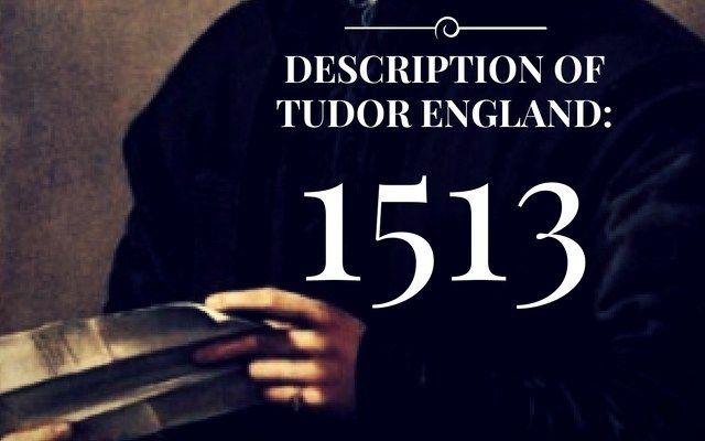 Description of Tudor England: 1513