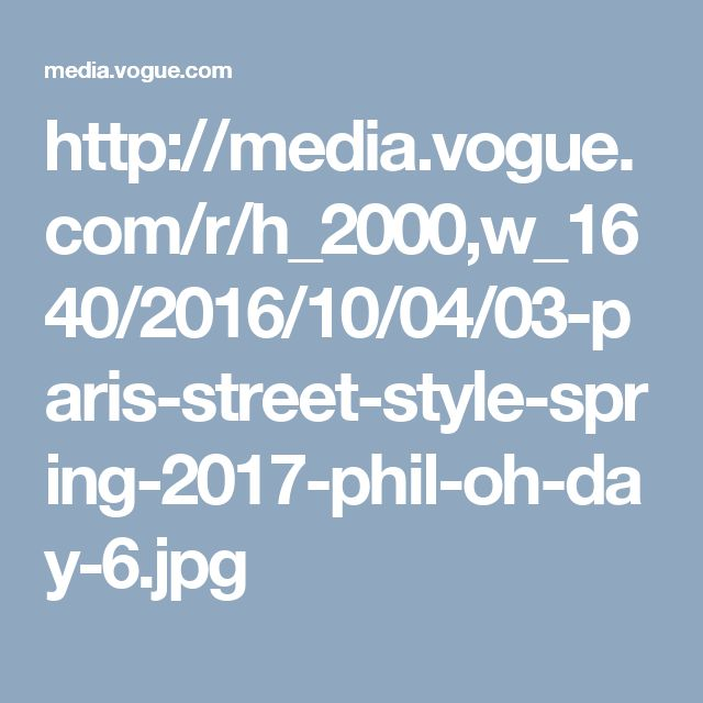 http://media.vogue.com/r/h_2000,w_1640/2016/10/04/03-paris-street-style-spring-2017-phil-oh-day-6.jpg