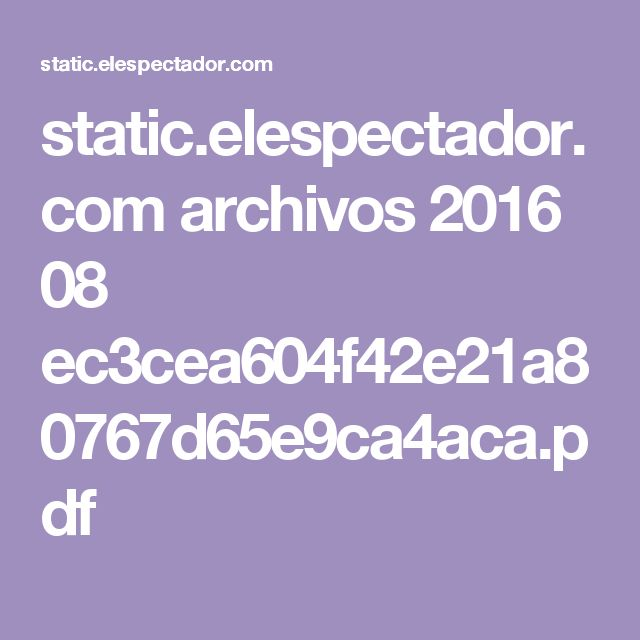 static.elespectador.com archivos 2016 08 ec3cea604f42e21a80767d65e9ca4aca.pdf