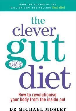 The Clever Guts Diet : Michael Mosley : 9781780723044   Your gut is astonishingly clever. It contains millions of neurons - as many as you would find in the brain of a cat - and is home to the microbiome, an army of microbes that influences your mood, weight and immune system. In this groundbreaking book, Dr Mosley t…