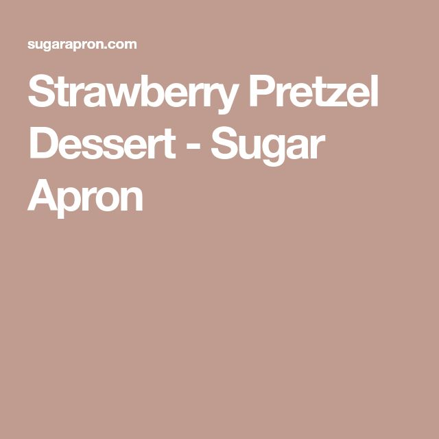 Strawberry Pretzel Dessert - Sugar Apron