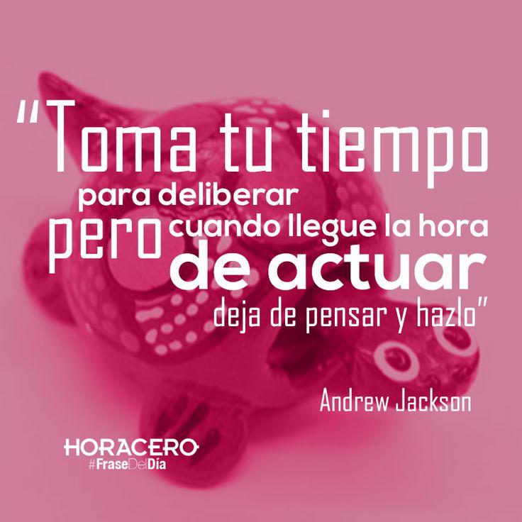 """""""Toma tu tiempo para deliberar, pero cuando llegue la hora de actuar, deje de pensar y hazlo"""" Andrew Jackson #frases #citas #frasedeldía"""
