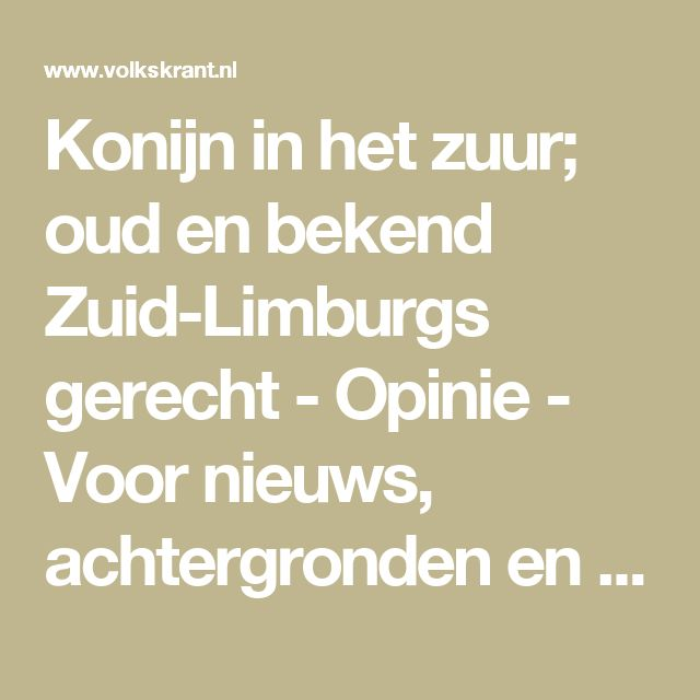Konijn in het zuur; oud en bekend Zuid-Limburgs gerecht - Opinie - Voor nieuws, achtergronden en columns