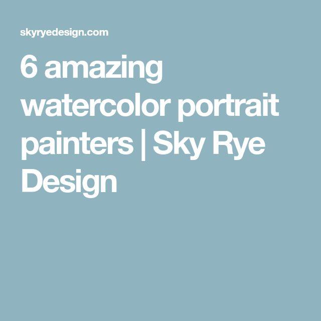 6 amazing watercolor portrait painters | Sky Rye Design