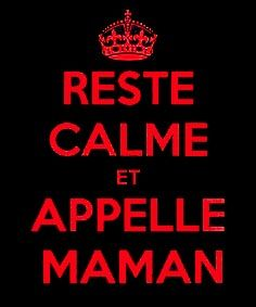 keep calm and call Mummy !