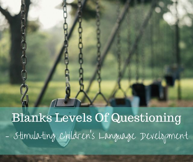 How to use Blanks Levels Of Questioning to stimulate children's oral language development in play and reading.
