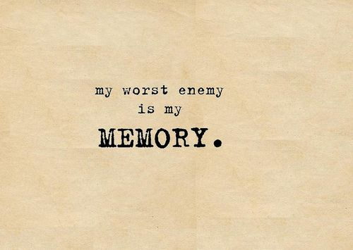 Yep. I remember too much of what I want to forget, and forget so much of what I want to remember.