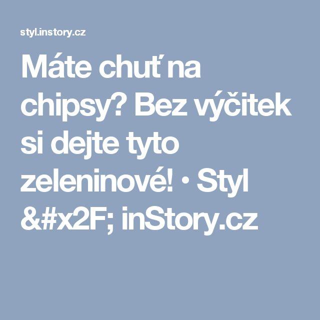 Máte chuť na chipsy? Bez výčitek si dejte tyto zeleninové! • Styl / inStory.cz