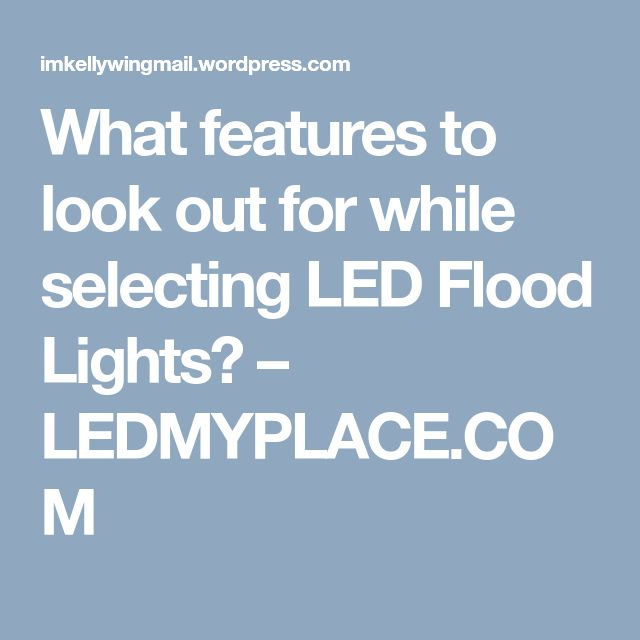 What features to look out for while selecting LED Flood Lights? – LEDMYPLACE.COM