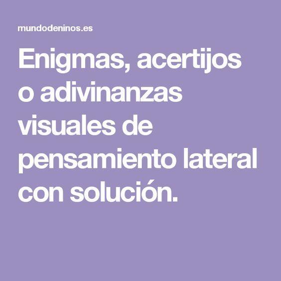 Enigmas, acertijos o adivinanzas visuales de pensamiento lateral con solución.