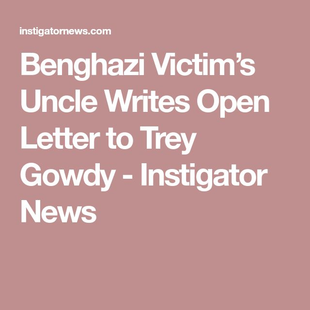 Benghazi Victim's Uncle Writes Open Letter to Trey Gowdy - Instigator News