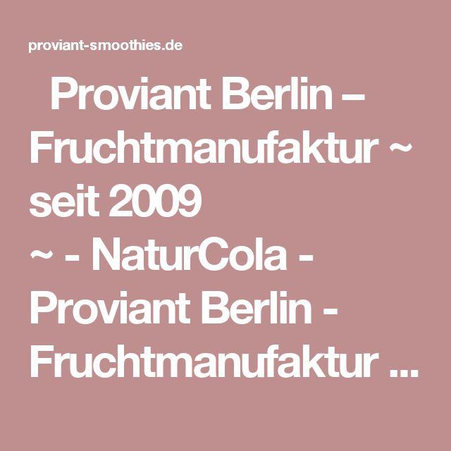Proviant Berlin – Fruchtmanufaktur ~ seit 2009 ~-NaturCola - Proviant Berlin - Fruchtmanufaktur ~ seit 2009 ~