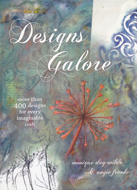 Designs Galore by Monique Day-Wilde and Angie Franke, published by Metz Press
