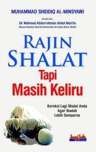 Rajin Shalat Tapi Masih Keliru..sayang dan amat disayangkan sekali jika seorang muslim telah menghabiskan sisa waktunya yang sangat lama untuk shalat yang sia-sia, untuk itu silahkan simak buku ini..