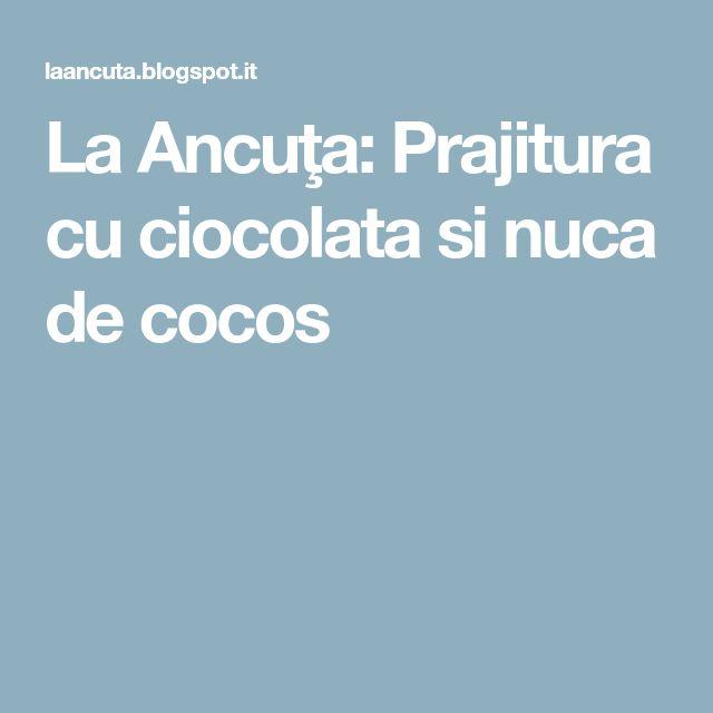 La Ancuţa: Prajitura cu ciocolata si nuca de cocos