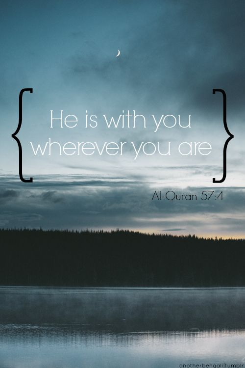 """""""He is with you wherever you are"""" Al-Qur'an 57:4"""