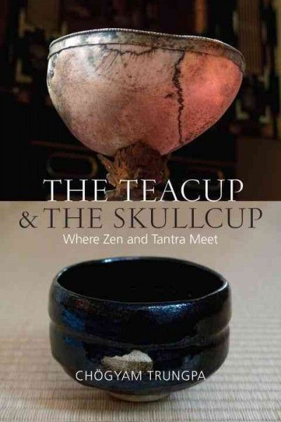 Teacup & The Skullcup : Where Zen and Tantra Meet