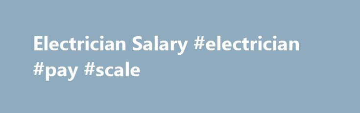 Electrician Salary #electrician #pay #scale http://portland.nef2.com/electrician-salary-electrician-pay-scale/  # Electrician Salary According to Forbes.com. electricians are among America's highest-paid blue collar workers, earning a median salary of $28.35 an hour or $58,970 a year. An electrician provides vital services to society that is rewarded with well-paying salaries and incremental pay increases as experience level increases. Electricians install and repair power systems, so the…
