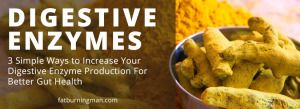 Digestive Enzymes: How To Digest Properly To Heal Your Body | Fat-Burning Man