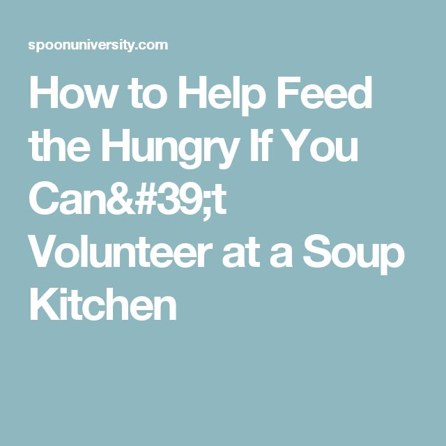 How to Help Feed the Hungry If You Can't Volunteer at a Soup Kitchen