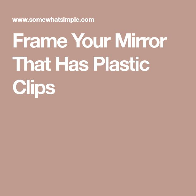 Frame Your Mirror That Has Plastic Clips
