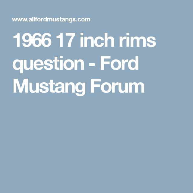 1966 17 inch rims question - Ford Mustang Forum