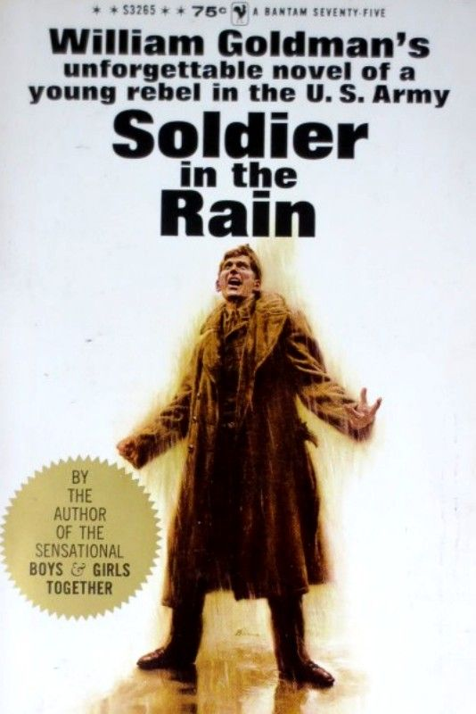 Soldier in the Rain, by William Goldman.  I have read and enjoyed a number of Goldman's books, and this 1960 novel is a good one.  Set on an army base at the end of the Korean War, very little actually happens, but the characters are fascinating, and there is a great deal of humor.  I just learned there's a film version starring Steve  McQueen and Jackie Gleason - cool!  Recommended for sure.