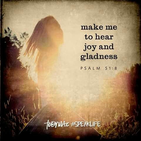 make me to hear joy & gladness
