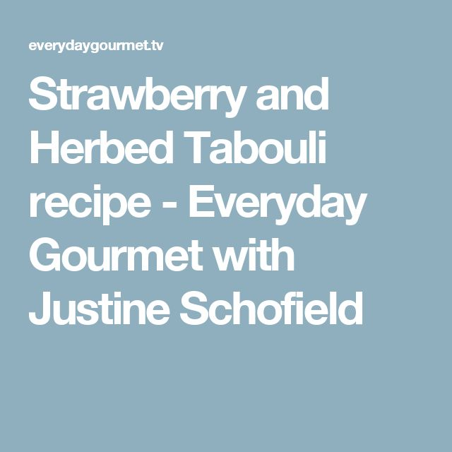 Strawberry and Herbed Tabouli recipe - Everyday Gourmet with Justine Schofield