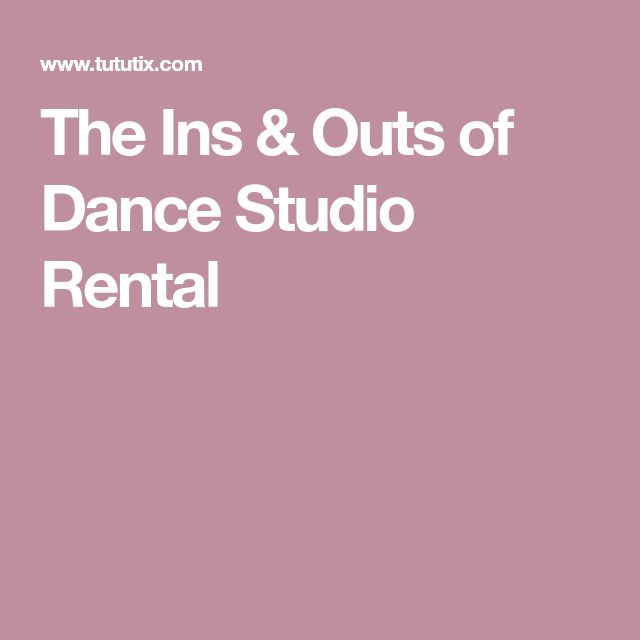 The Ins & Outs of Dance Studio Rental