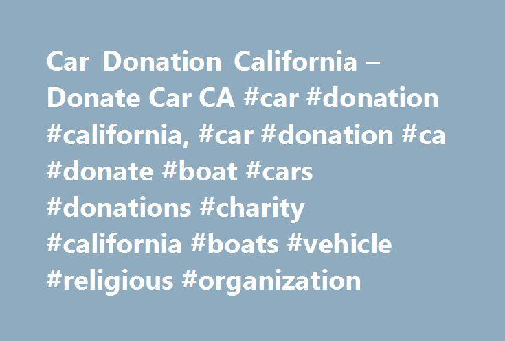 Car Donation California – Donate Car CA #car #donation #california, #car #donation #ca #donate #boat #cars #donations #charity #california #boats #vehicle #religious #organization http://south-sudan.remmont.com/car-donation-california-donate-car-ca-car-donation-california-car-donation-ca-donate-boat-cars-donations-charity-california-boats-vehicle-religious-organization/  # Car Donation CA – donate car to Charity California donate car California Charity boat donation CA vehicle donations Your…