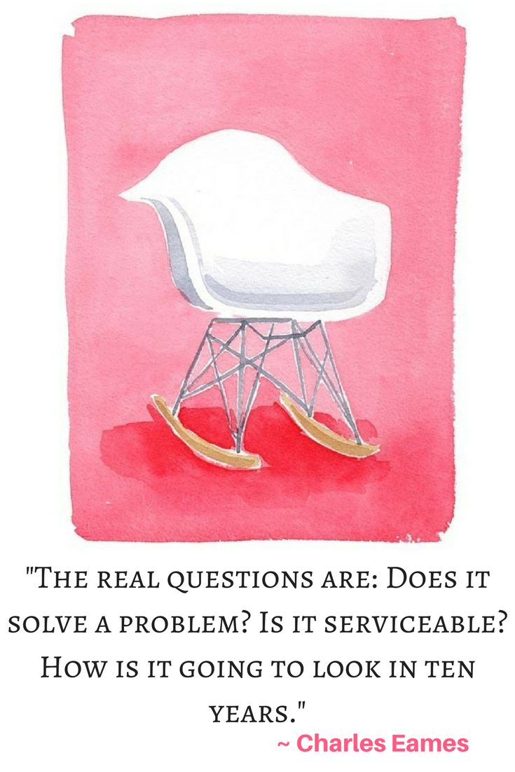 Love quotes from Charles Eames.  Mid Century Classic This watercolor of the iconic Eames rocker has looked good longer than 10 years!  This watercolor would be a great gift for designers.