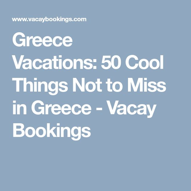 Greece Vacations: 50 Cool Things Not to Miss in Greece - Vacay Bookings