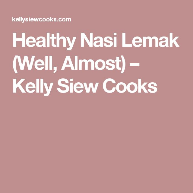 Healthy Nasi Lemak (Well, Almost) – Kelly Siew Cooks