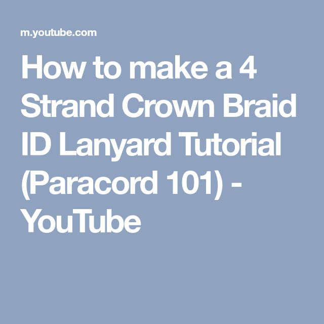 How to make a 4 Strand Crown Braid ID Lanyard Tutorial (Paracord 101) - YouTube