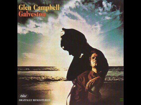 "Glen Campbell - ""Galveston"" (1969) -best sappy song ever. Love it."