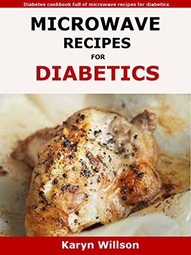 Microwave Recipes For Diabetics: Diabetes cookbook full of microwave recipes for diabetics by Karyn Willson http://www.amazon.co.uk/dp/B01ASFS7TM/ref=cm_sw_r_pi_dp_YZYOwb1RHVYDY