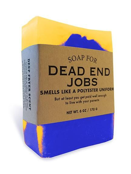 Smells like a bucket of fried food. The truth is, some of the best jobs are dead end jobs. What is more liberating than a job you can walk out on at any given m