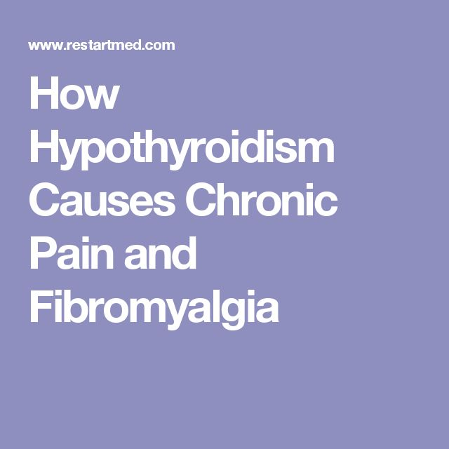 How Hypothyroidism Causes Chronic Pain and Fibromyalgia