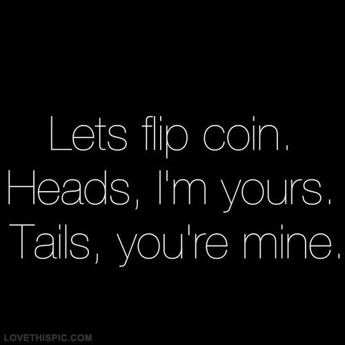 Heads Im Yours. Tails Your Mine Pictures, Photos, and Images for Facebook, Tumblr, Pinterest, and Twitter