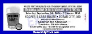 #OCEvents - 6th Annual Brews On The Beach Craft Beer Festival at Hooper's Crab House Ocean City MD on Sept. 6th 2014 12 noon to 5 pm.  Order ticket online and save, click image to learn more...