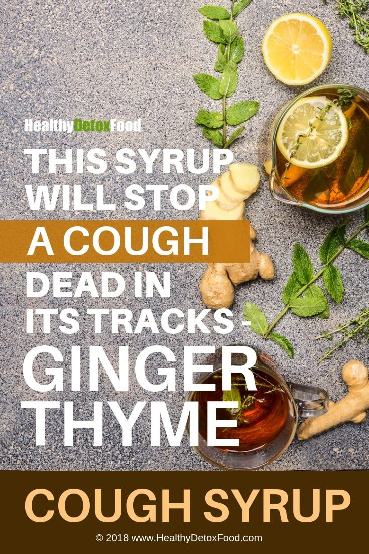 This Syrup Will Stop a Cough Dead in its Tracks – Ginger Thyme Cough SyrupHealthy Detox Food