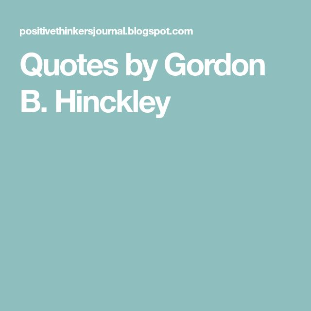 Quotes by Gordon B. Hinckley