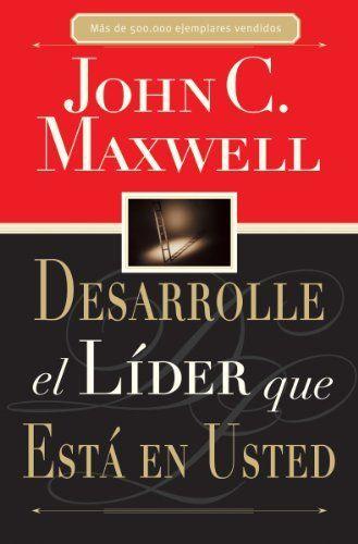 Libro: Desarrolle el lider que esta en usted  de John C. Maxwell.