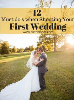 12 Must Do's When Shooting Your First Wedding, Wedding Photography, Photography Tips, First Wedding Tips, Photographing Weddings, Photography Tutorial, Sixth Bloom