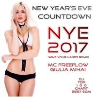 New Years Eve NYE 2017 Countdown Wave Your Hands Club DJ Party Anthem Remix ft MC Freeflow Giulia Mihai - Greg Sletteland by DJ Top 100 Chart Best EDM on SoundCloud