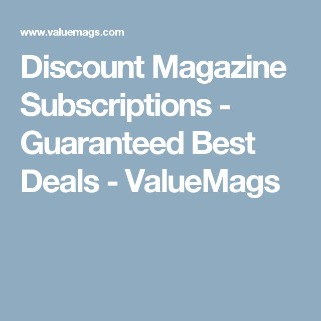 Discount Magazine Subscriptions - Guaranteed Best Deals - ValueMags