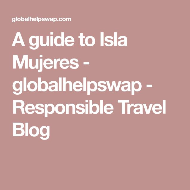 A guide to Isla Mujeres - globalhelpswap - Responsible Travel Blog